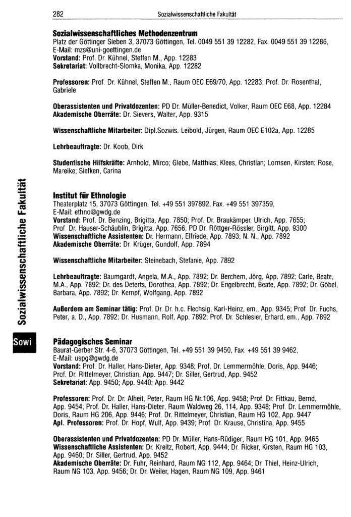 Hans-Dieter Haller hat seinen Sitz als Mitglied des Pädagogischen Seminars im Waldweg 26. Quelle: Quelle: Personal- und Vorlesungsverzeichnis Wintersemester 2001/2002 der Georg-August-Universität Göttingen, S. 282.