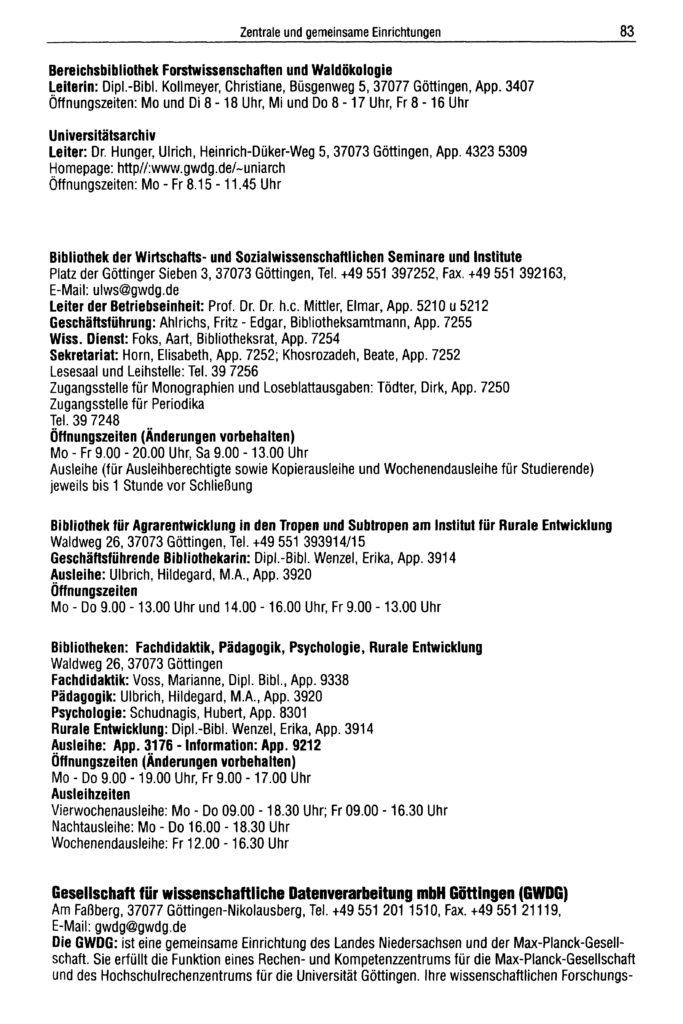 Seit dem Sommersemester 2002 befindet sich der Sitz der Bibliothek des Pädagogischen Seminars im Waldweg 26. Quelle: Personal- und Vorlesungsverzeichnis Sommersemester 2002 der Georg-August-Universität Göttingen, S. 83.